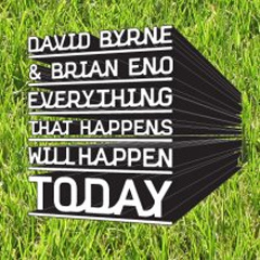 David Byrne and Brian Eno - Everything That Happens Today Will Happen Today